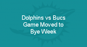 Dolphins vs Bucs Game Moved to Bye Week